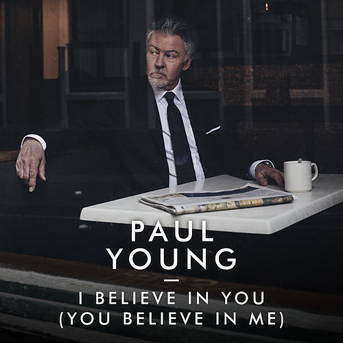 I Believe In You (You Believe In Me) by Paul Young