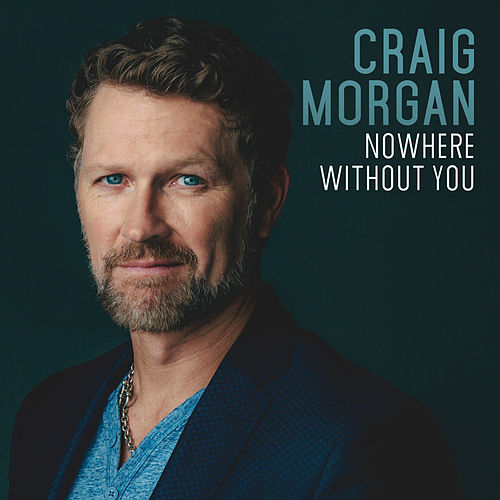 Nowhere Without You by Craig Morgan