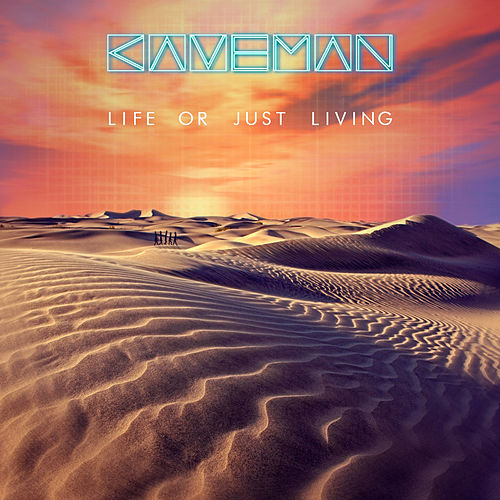 Life or Just Living by Caveman