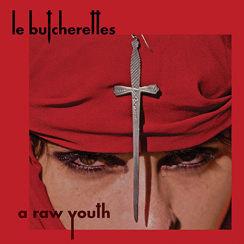 A Raw Youth (Deluxe) by Le Butcherettes