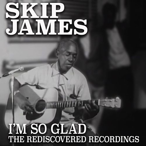 I'm So Glad: The Rediscovered Recordings by Skip James