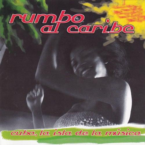 Rumbo al Caribe, Cuba la Isla de la Música de Various Artists