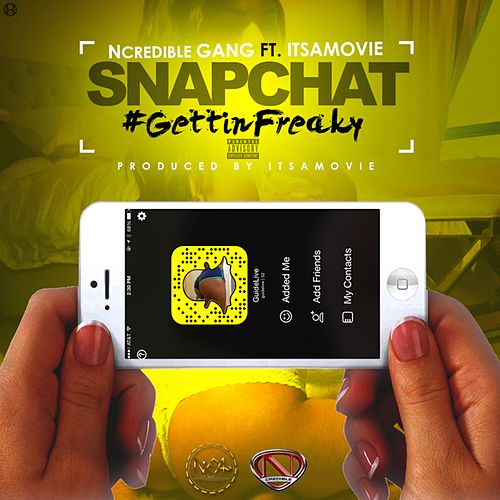 Snapchat #GettinFreaky (feat. ItsAMovie) - Single van Ncredible Gang