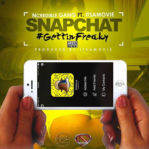 Snapchat #GettinFreaky (feat. ItsAMovie) - Single by Ncredible Gang