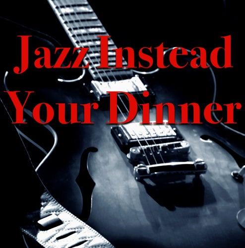 Jazz Instead Your Dinner von Various Artists