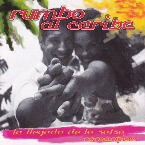 Rumbo al Caribe, La Llegada de la Salsa Romántica de Various Artists