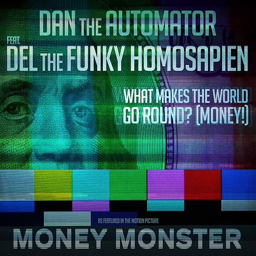 "What Makes The World Go Round? (MONEY!) (from the motion picture ""Money Monster"") [feat. Del the Funky Homosapien] de Dan The Automator"