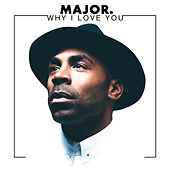 Why I Love You - Single by MAJOR.