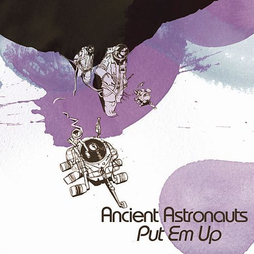 Put  'Em Up von Ancient Astronauts