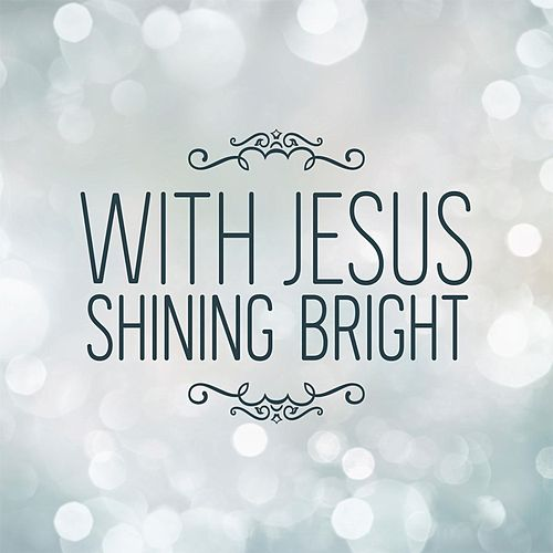 With Jesus Shining Bright by Darla Day
