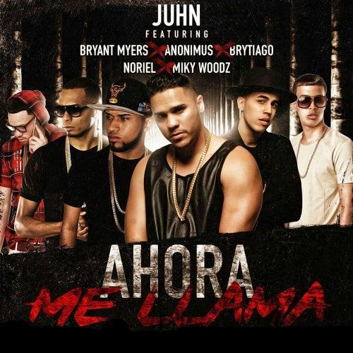 Ahora Me Llama (Remix) [feat. Bryant Myers, Anonimus, Noriel, Brytiago & MikyWoodz] by Juhn