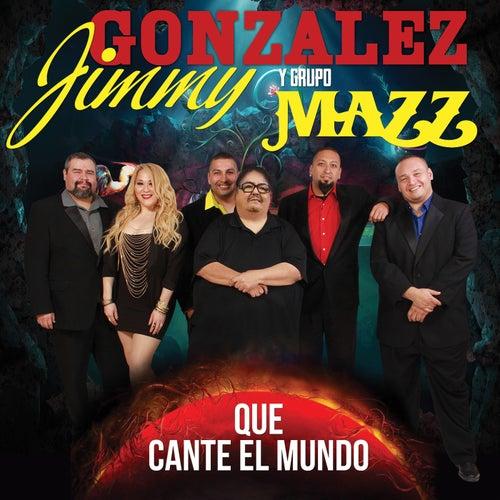 Que Cante El Mundo by Jimmy Gonzalez y el Grupo Mazz