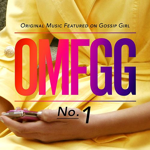 OMFGG - Original Music Featured On Gossip Girl No. 1 by Gossip Girl