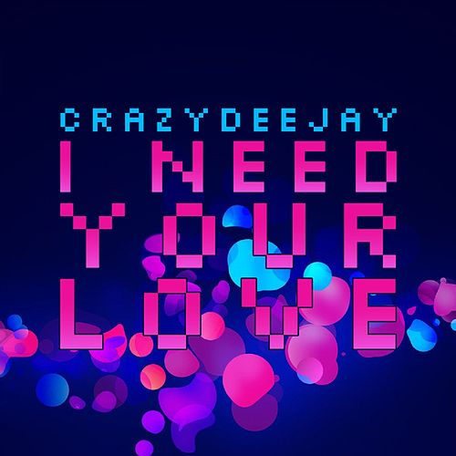I Need Your Love di CrazYdeejay
