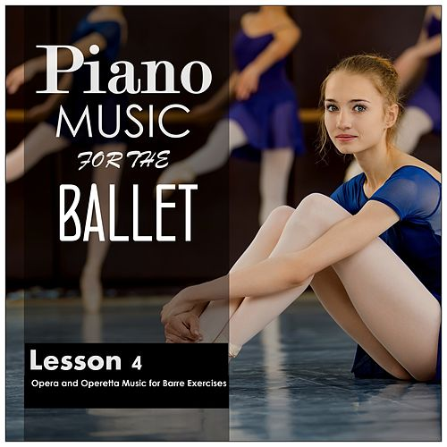 Piano Music for the Ballet, Lesson 4: Opera and Operetta Music for Barre Exercises de Alessio De Franzoni