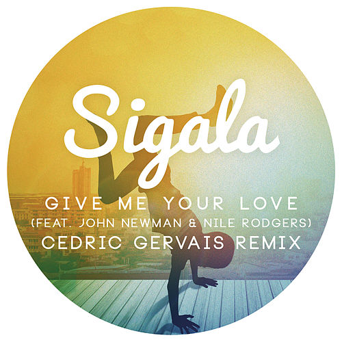 Give Me Your Love (Cedric Gervais Remix Radio Edit) by Sigala