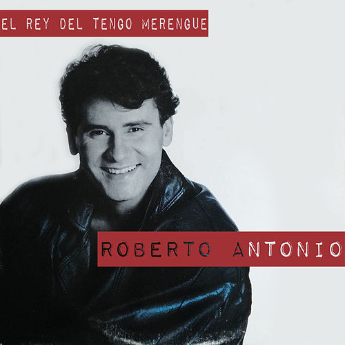 El Rey del Tengo Merengue by Roberto Antonio