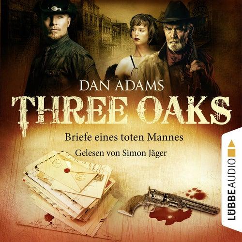 Three Oaks, Folge 03: Briefe eines toten Mannes von Dan Adams