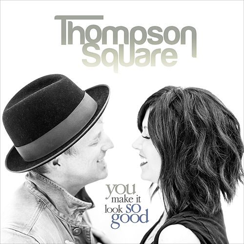 You Make It Look so Good fra Thompson Square