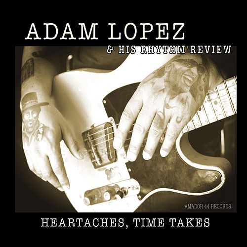 Heartaches, Time Takes by Adam Lopez