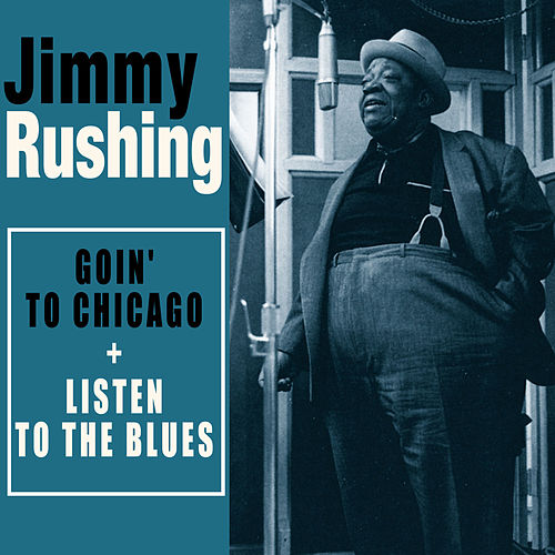 Complete Goin' to Chicago + Listen to the Blues (Bonus Track Version) by Jimmy Rushing