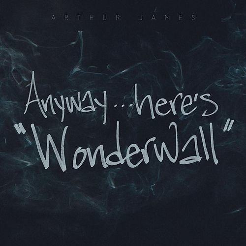 Anyway...Here's 'Wonderwall' by Arthur James
