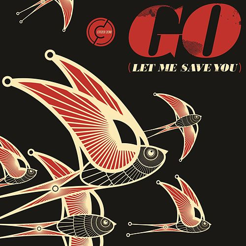 Go (Let Me Save You) de Citizen Zero