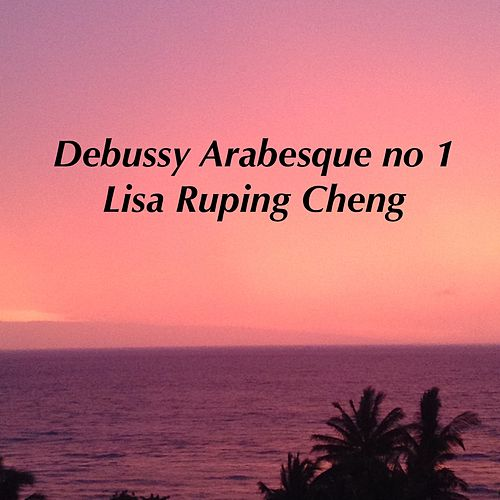 Debussy Arabesque No. 1 by Lisa Ruping Cheng
