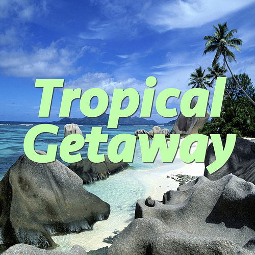Tropical Getaway by Various Artists