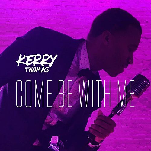 Come Be with Me by Kerry Thomas