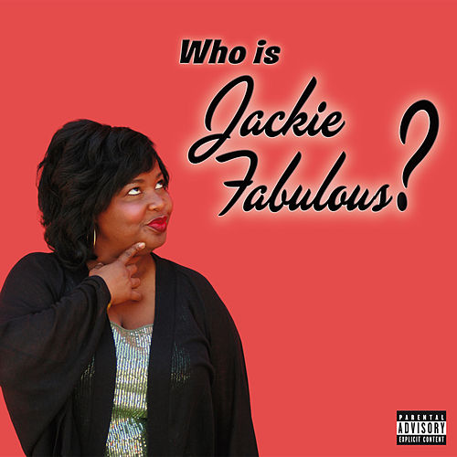Who Is Jackie Fabulous ? by Jackie Fabulous