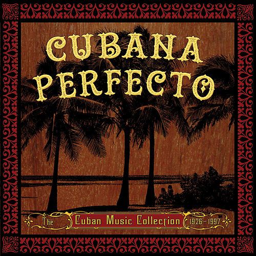 CUBANA PERFECTO - The Cuban Music Collection 1926 - 1997 by Various Artists