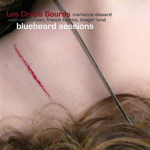 Les Draps Sourds (Bluebeard Sessions) by Marianne Dissard