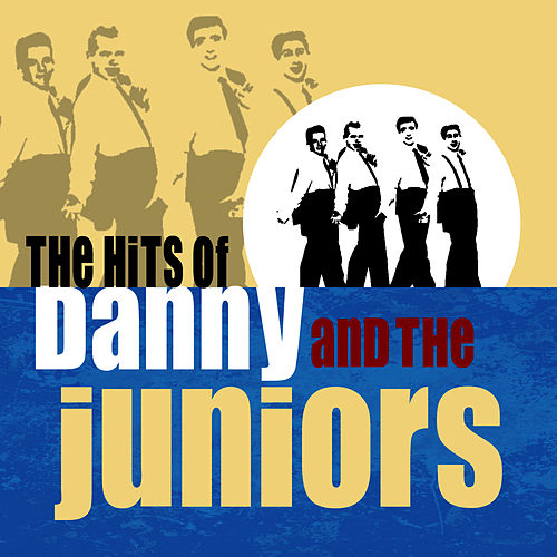 The Hits Of Danny And The Juniors by Danny and the Juniors