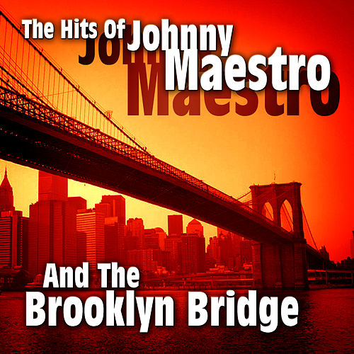 The Hits Of Johnny Maestro And The Brooklyn Bridge by Johnny Maestro And The Brooklyn Bridge