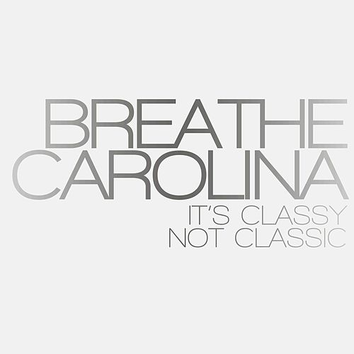 It's Classy, Not Classic by Breathe Carolina