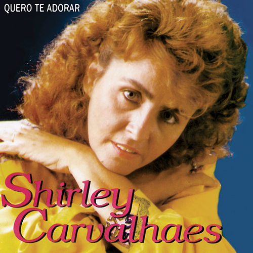 Quero Te Adorar by Shirley Carvalhaes