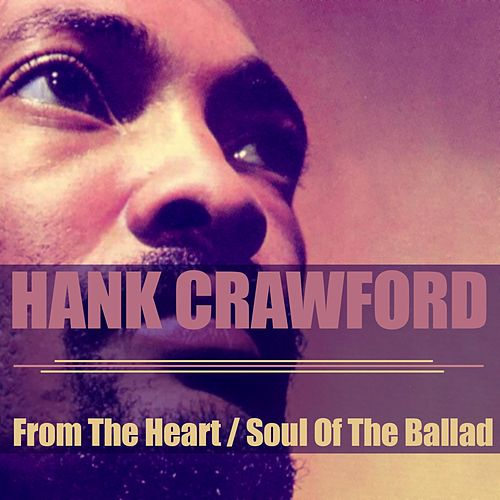 Hank Crawford: From the Heart / Soul of the Ballad de Hank Crawford