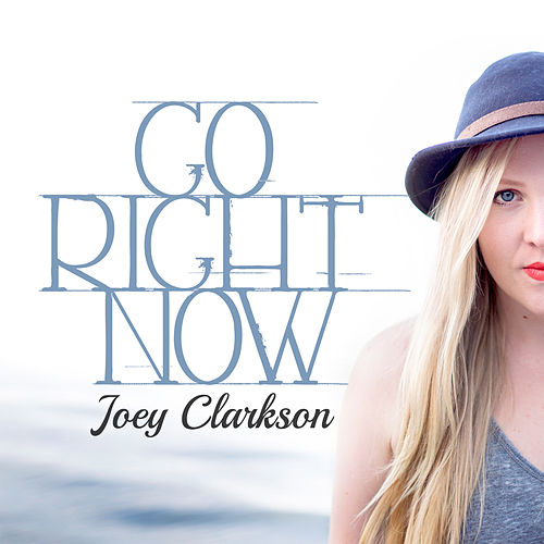 Go Right Now by Joey Clarkson