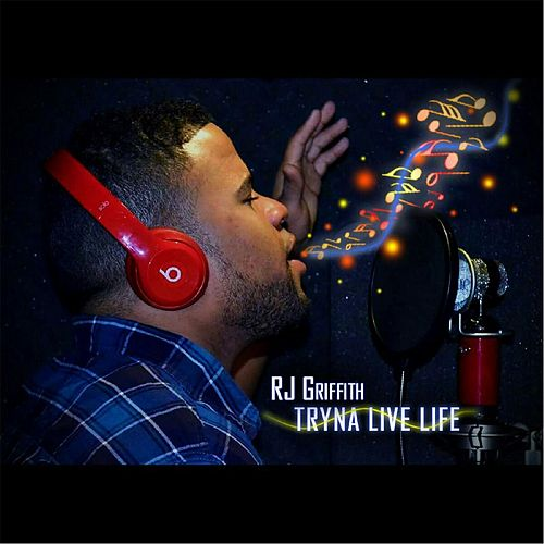 Tryna Live Life by RJ Griffith