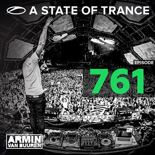 A State Of Trance Episode 761 by Various Artists