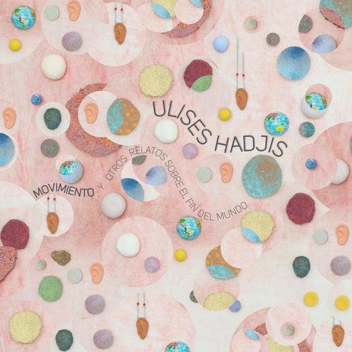 Movimiento y Otros Relatos Sobre el Fin del Mundo de Ulises Hadjis