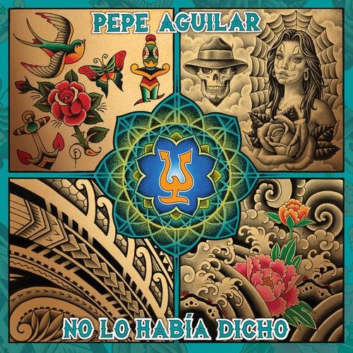 No Lo Había Dicho de Pepe Aguilar