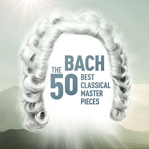 Bach - The 50 Best Classical Masterpieces von Various Artists