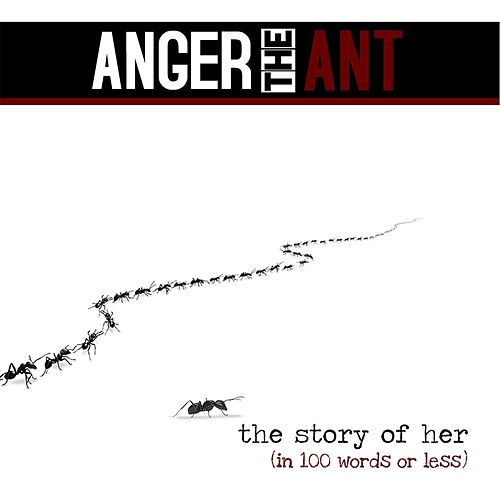 The Story of Her (In 100 Words or Less) by Anger the Ant