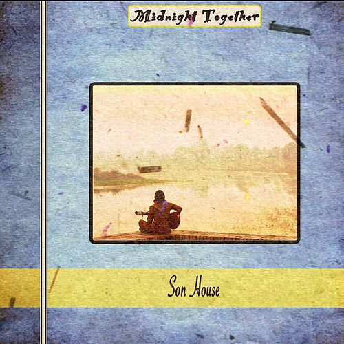 Midnight Together de Son House