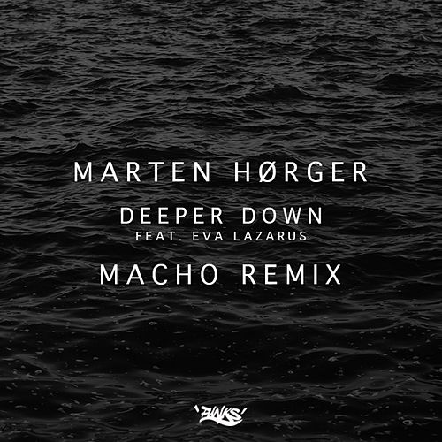 Deeper Down (Macho Remix) by Marten Hørger