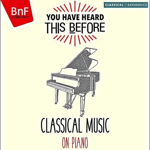 You Have Heard This Before: Classical Music on Piano von Various Artists