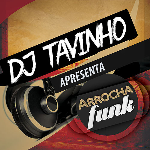 Dj Tavinho Apresenta: Arrocha Funk by Various Artists