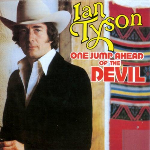 One Jump Ahead Of The Devil by Ian Tyson